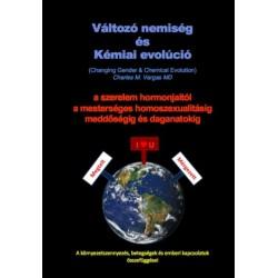 Charles M. Vargas MD: Változó nemiség és Kémiai evolúció - A szerelem hormonjaitól a mesterséges homoszexualitásig...