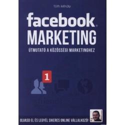 Tóth Mihály: Facebook marketing - Útmutató a közösségi marketinghez