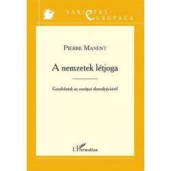 Piere Manent: A nemzetek létjoga - Gondolatok az európai demokráciáról