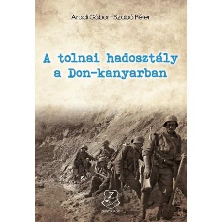 Aradi Gábor - Szabó Péter: A tolnai hadosztály a Don-kanyarban