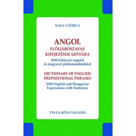 Nagy György: Angol elöljárószavas kifejezések szótára - 2080 kifejezés angolul és magyarul példamondatokkal