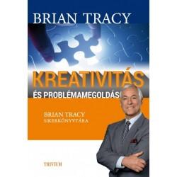 Brian Tracy: Kreativitás és problémamegoldás