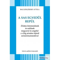 Balázsi József Attila: A sas egyedül repül - Állatos közmondások és szólások magyarul és angolul