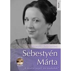 Jávorszky Béla Szilárd: Sebestyén Márta - CD melléklettel - A madár repül, én énekelek