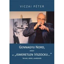 """Viczai Péter: Gennagyij Nord, avagy az """"ismeretlen Viszockij"""" - Versek, dalok, anekdóták"""