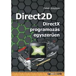 Fehér Krisztián: Direct2D - DirectX programozás egyszerűen
