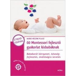 Marie-Héléne Place: 60 Montessori fejlesztő gyakorlat kisbabáknak