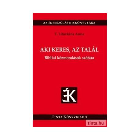 T. Litovkina Anna: Aki keres, az talál - Bibliai közmondások szótára