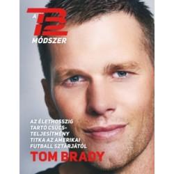 Tom Brady: A TB12 módszer - Az élethosszig tartó csúcsteljesítmény titka az amerikai futball sztárjától