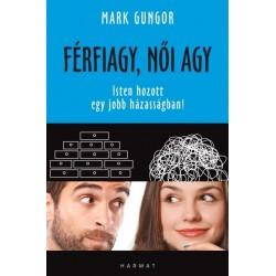 Mark Gungor: Férfiagy, női agy - Isten hozott egy jobb házasságban!