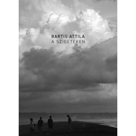 Bartis Attila: A szigeteken