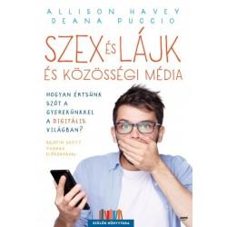 Allison Havey - Deana Puccio: Szex és lájk és közösségi média - Hogyan értsünk szót a gyerekünkkel a digitális világban?
