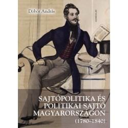 Döbör András: Sajtópolitika és politikai sajtó Magyarországon (1780-1840)