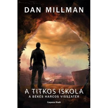 Dan Millman: A titkos iskola - A békés harcos visszatér