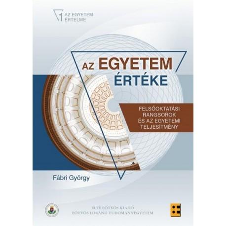 Fábri György: Az egyetem értéke - Felsőoktatási rangsorok és az egyetemi teljesítmény