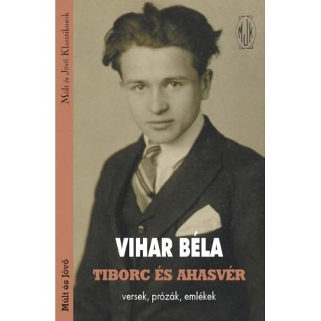 Vihar Béla: Tiborc és Ahasvér - Versek, prózák, emlékek