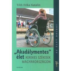 Tóth Erika Katalin: Akadálymentes élet - Kerekes székesek Magyarországon