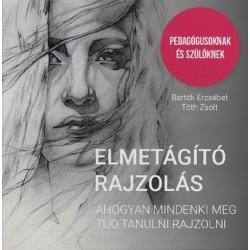 Bartók Erzsébet - Tóth Zsolt: Elmetágító rajzolás