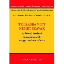 Friederike Megyery - Székely Gábor: Túlzásba vitt német szavak - A fokozó értelmű szókapcsolatok magyar-német szótára