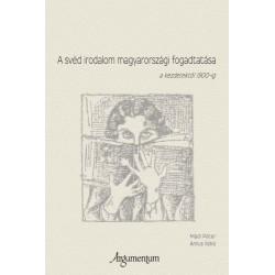Annus Ildikó - Mádl Péter: A svéd irodalom magyarországi fogadtatása a kezdetektől 1900-ig