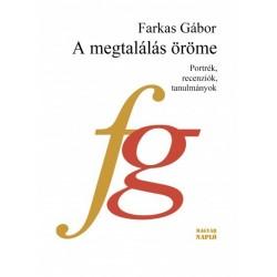 Farkas Gábor: A megtalálás öröme - Portrék, recenziók, tanulmányok