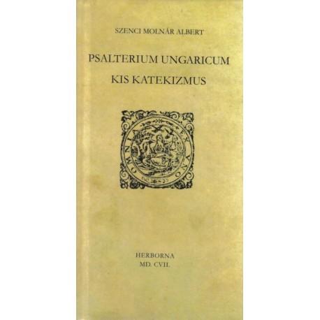 Szenci Molnár Albert - P. Vásárhelyi Judit: Psalterium Ungaricum - Kis katekizmus