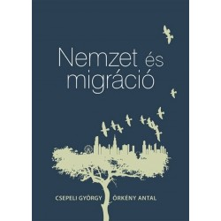 Csepeli György - Örkény Antal: Nemzet és migráció