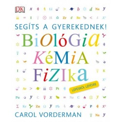 Carol Vorderman: Segíts a gyerekednek! - Biológia, kémia, fizika lépésről lépésre