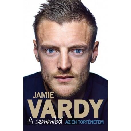 Stuart James - Jamie Vardy: A semmiből - Az én történetem