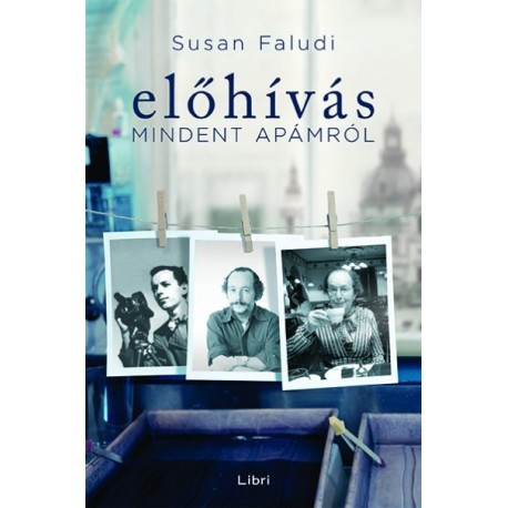 Susan Faludi: Előhívás - Mindent apámról