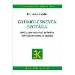 Pelczéder Katalin: Gyümölcsnevek szótára - 450 Kárpát-medencei gyümölcs nevének története és eredete