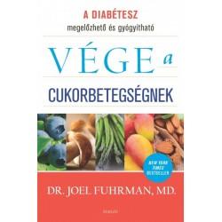 Dr. Joel Fuhrman: Vége a cukorbetegségnek - A diabétesz megelőzhető és gyógyítható