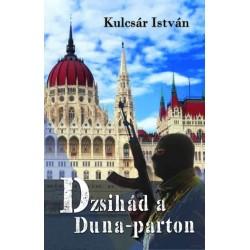 Kulcsár István: Dzsihád a Duna-parton