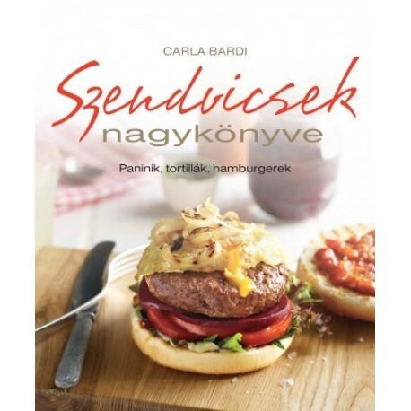 Carla Bardi: Szendvicsek nagykönyve - Paninik, tortillák, hamburgerek