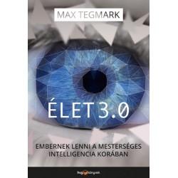 Max Tegmark: Élet 3.0 - Embernek lenni a mesterséges intelligencia korában