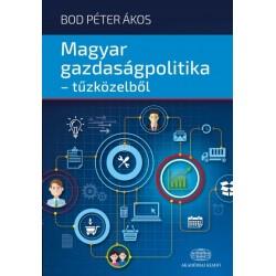 Bod Péter Ákos: Magyar gazdaságpolitika - tűzközelből