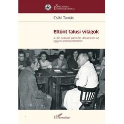 Csíki Tamás: Eltűnt falusi világok - A 20. századi paraszti társadalom az egyéni emlékezetekben