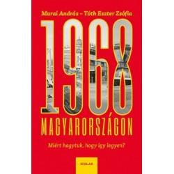 Murai András - Tóth Eszter Zsófia: 1968 Magyarországon - Miért hagytuk, hogy így legyen?