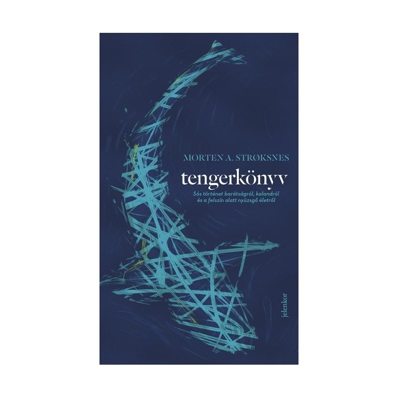 Tengerkönyv - Sós történet barátságról, kalandról és a felszín alatt nyüzsgő életről