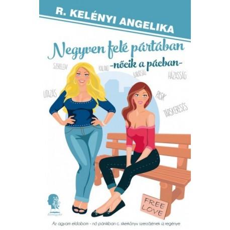 R. Kelényi Angelika: Negyven felé pártában - Nőcik a pácban