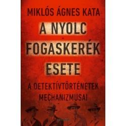 Miklós Ágnes Kata: A nyolc fogaskerék este - A detektívtörténetek mechanizmusai