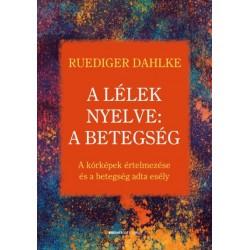 Ruediger Dahlke: A lélek nyelve - A betegség - A kórképek értelmezése és a betegség adta esély