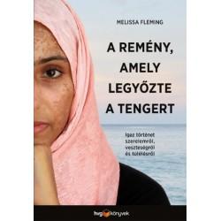 Melissa Fleming: A remény, amely legyőzte a tengert - Igaz történet szerelemről, veszteségről és túlélésről