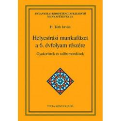 H. Tóth István: Helyesírási munkafüzet a 6. évfolyam részére - Gyakorlatok és tollbamondások