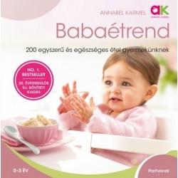 Annabel Karmel: Babaétrend - 200 egyszerű és egészséges étel gyermekünknek