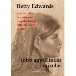 Betty Edwards: Jobb agyféltekés rajzolás - A kreativitás és a művészeti magabiztosság fejlesztésének új útja
