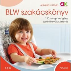 Annabel Karmel: BLW szakácskönyv - 120 recept az igény szerinti elválasztáshoz