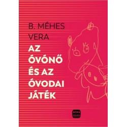 B. Méhes Vera: Az óvónő és az óvodai játékok