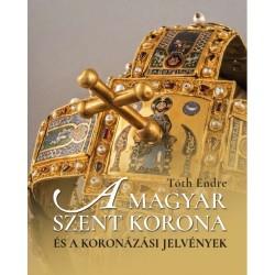 Tóth Endre: A magyar Szent Korona és a koronázási jelvények