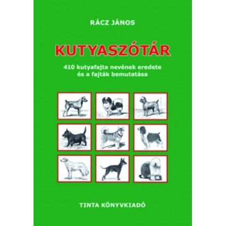 Rácz János: Kutyaszótár - 410 kutyafajta nevének eredete és a fajták bemutatása